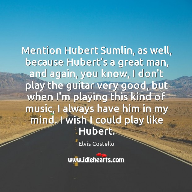 Mention Hubert Sumlin, as well, because Hubert's a great man, and again, Image