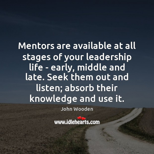 Mentors are available at all stages of your leadership life – early, John Wooden Picture Quote