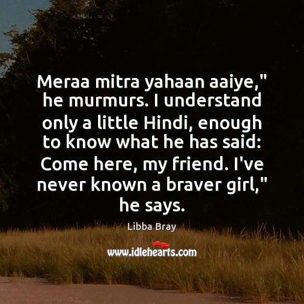 "Meraa mitra yahaan aaiye,"" he murmurs. I understand only a little Hindi, Image"