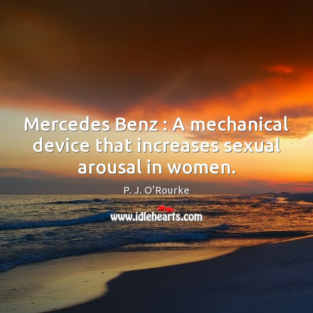 Image, Mercedes Benz : A mechanical device that increases sexual arousal in women.