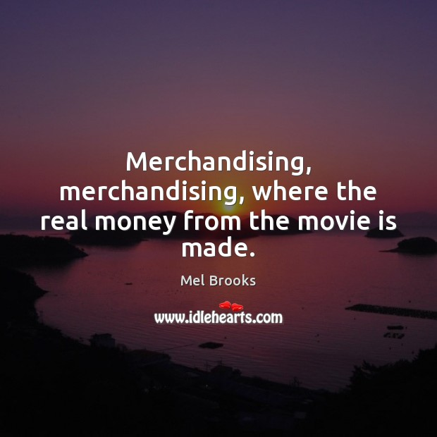 Merchandising, merchandising, where the real money from the movie is made. Image