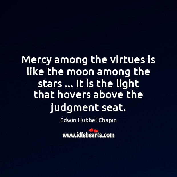 Mercy among the virtues is like the moon among the stars … It Edwin Hubbel Chapin Picture Quote