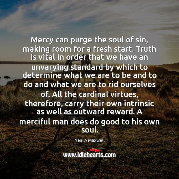 Mercy can purge the soul of sin, making room for a fresh Image
