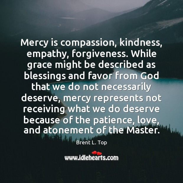 Image, Mercy is compassion, kindness, empathy, forgiveness. While grace might be described as