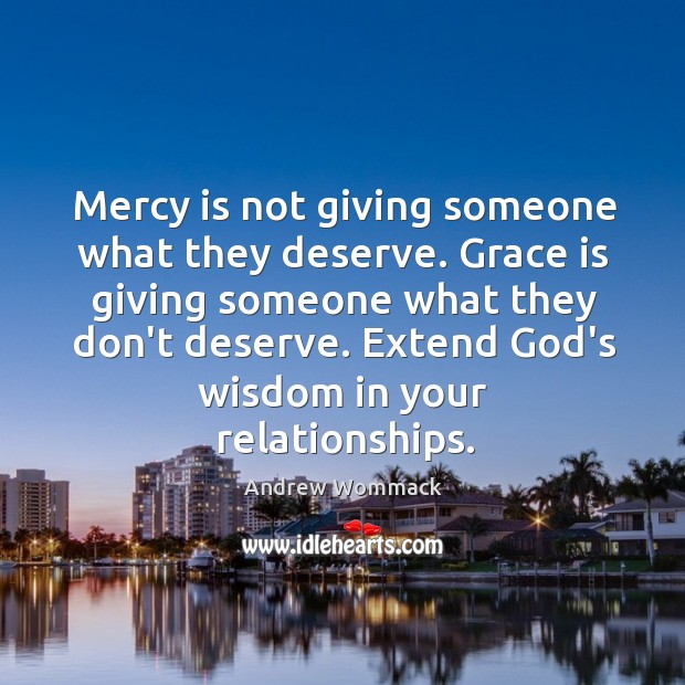 Mercy is not giving someone what they deserve. Grace is giving someone Image