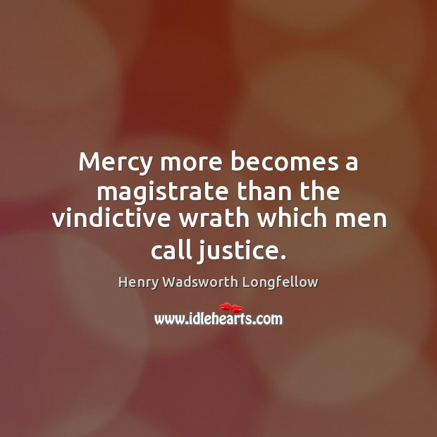 Image, Mercy more becomes a magistrate than the vindictive wrath which men call justice.