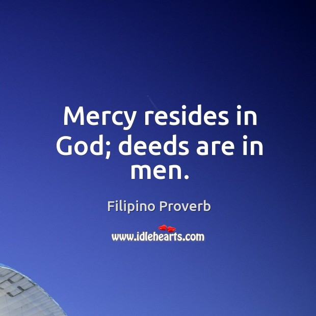 Mercy resides in God; deeds are in men. Filipino Proverbs Image