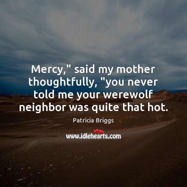 """Image, Mercy,"""" said my mother thoughtfully, """"you never told me your werewolf neighbor"""