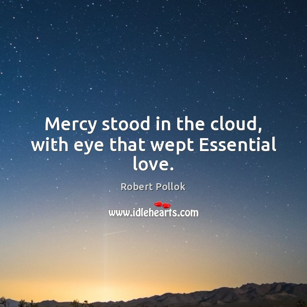 Image, Mercy stood in the cloud, with eye that wept Essential love.