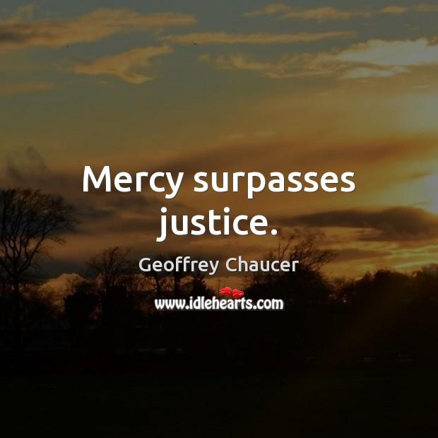 Mercy surpasses justice. Image
