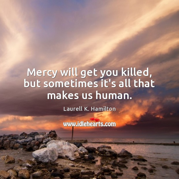 Image, Mercy will get you killed, but sometimes it's all that makes us human.