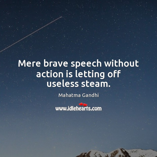 Mere brave speech without action is letting off useless steam. Image