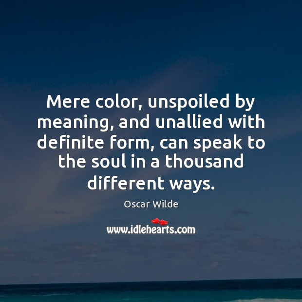 Image, Mere color, unspoiled by meaning, and unallied with definite form, can speak