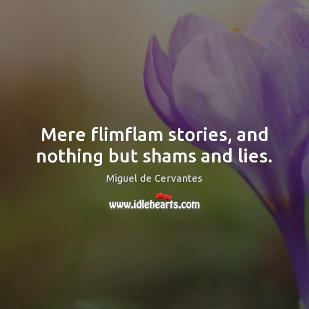 Image, Mere flimflam stories, and nothing but shams and lies.