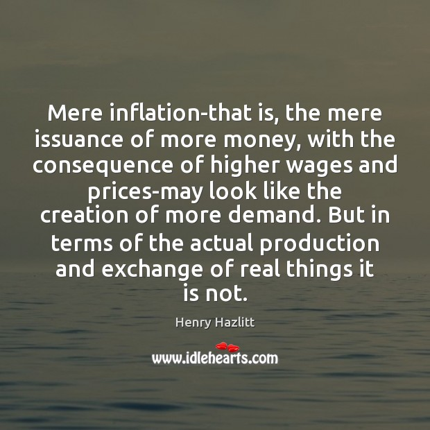 Image, Mere inflation-that is, the mere issuance of more money, with the consequence