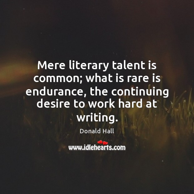 Image, Mere literary talent is common; what is rare is endurance, the continuing