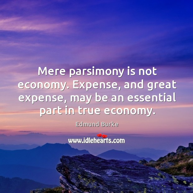 Image, Mere parsimony is not economy. Expense, and great expense, may be an essential part in true economy.