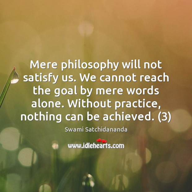 Image, Mere philosophy will not satisfy us. We cannot reach the goal by