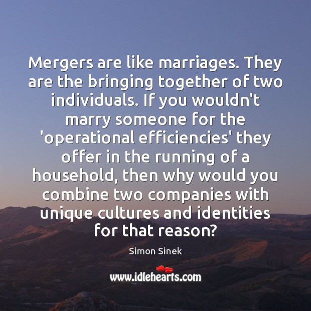 Mergers are like marriages. They are the bringing together of two individuals. Image