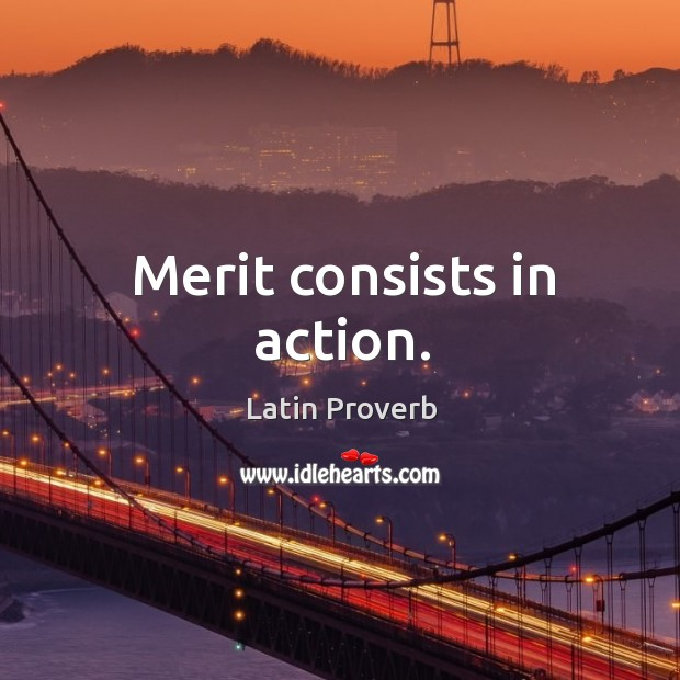 Image, Merit consists in action.