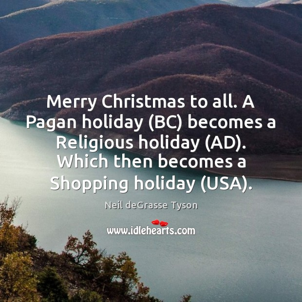 Merry Christmas to all. A Pagan holiday (BC) becomes a Religious holiday ( Image
