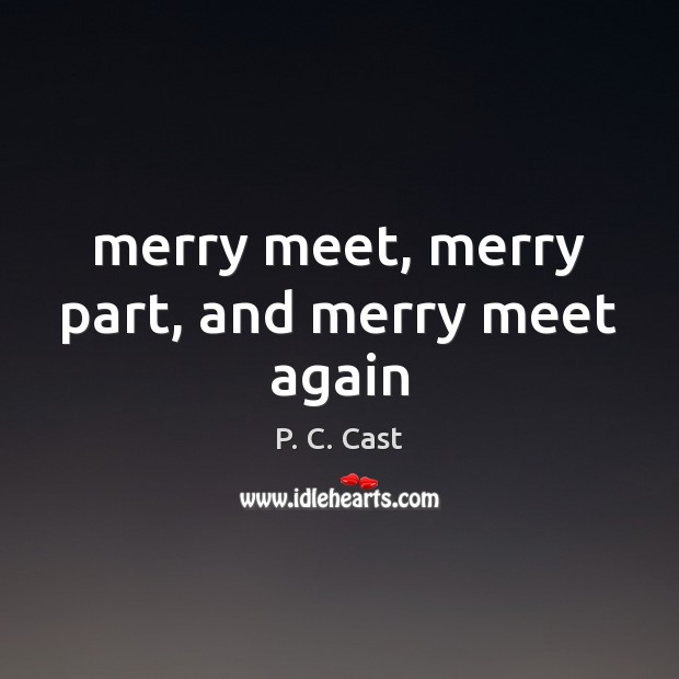 Merry meet, merry part, and merry meet again Image