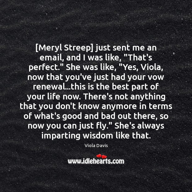 """[Meryl Streep] just sent me an email, and I was like, """"That's Viola Davis Picture Quote"""