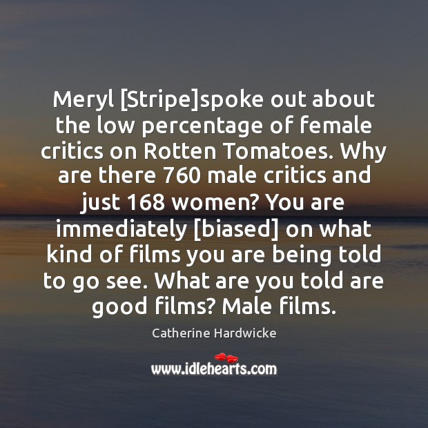 Meryl [Stripe]spoke out about the low percentage of female critics on Image