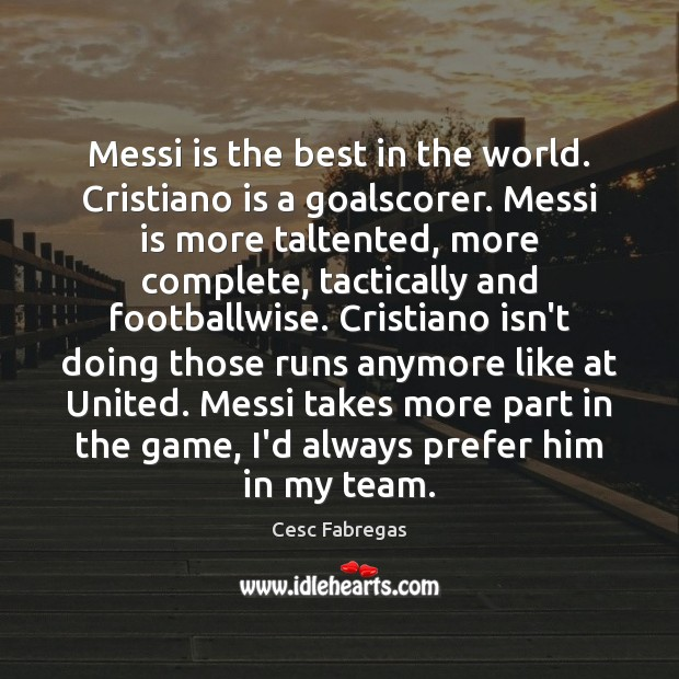 Messi is the best in the world. Cristiano is a goalscorer. Messi Cesc Fabregas Picture Quote