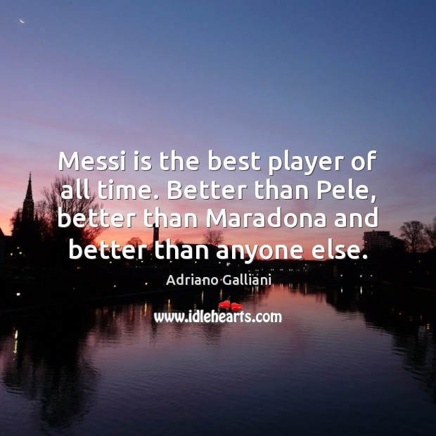 Image, Messi is the best player of all time. Better than Pele, better