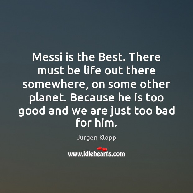 Image, Messi is the Best. There must be life out there somewhere, on