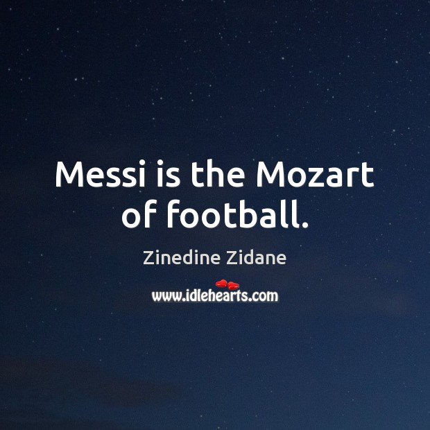Messi is the Mozart of football. Image