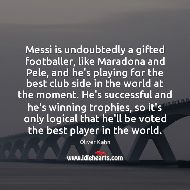 Image, Messi is undoubtedly a gifted footballer, like Maradona and Pele, and he's