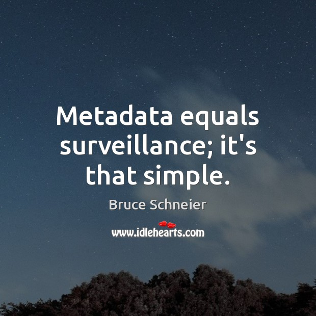 Metadata equals surveillance; it's that simple. Image