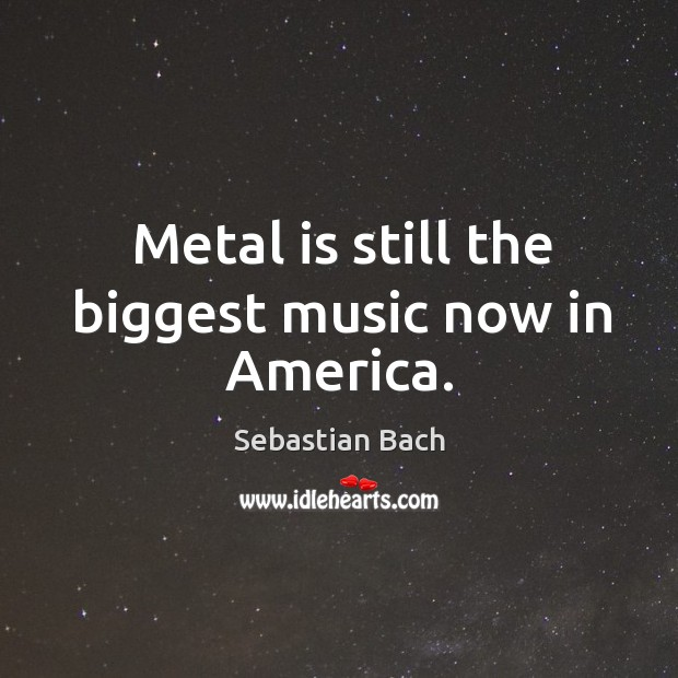 Metal is still the biggest music now in america. Image