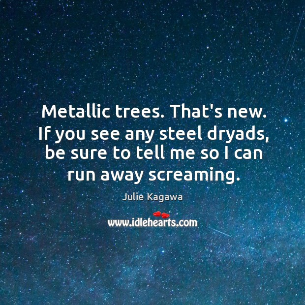 Image, Metallic trees. That's new. If you see any steel dryads, be sure