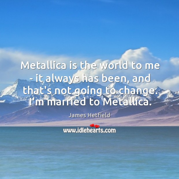 Metallica is the world to me – it always has been, and Image