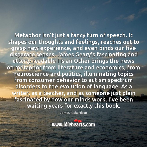 Metaphor isn't just a fancy turn of speech. It shapes our thoughts Image