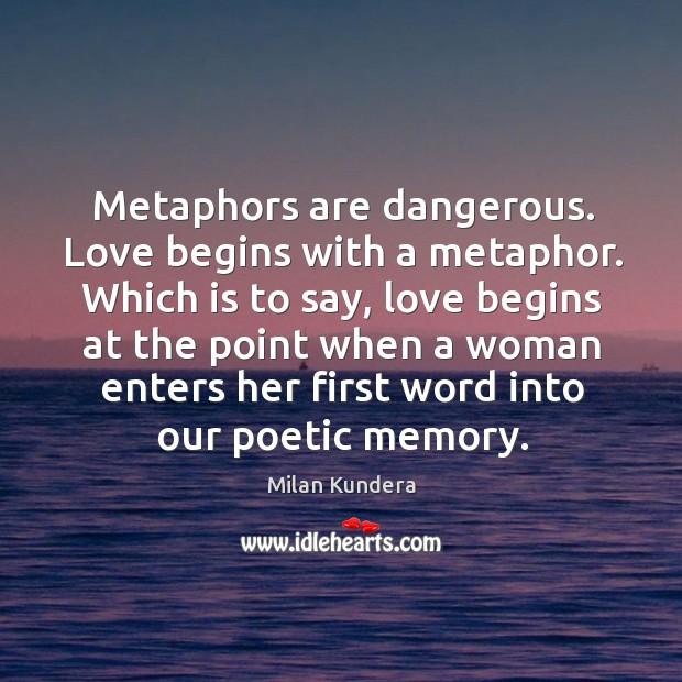 Metaphors are dangerous. Love begins with a metaphor. Image