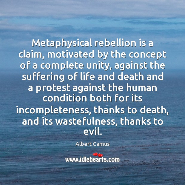 Image, Metaphysical rebellion is a claim, motivated by the concept of a complete