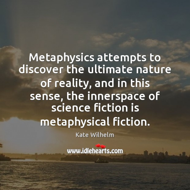 Image, Metaphysics attempts to discover the ultimate nature of reality, and in this
