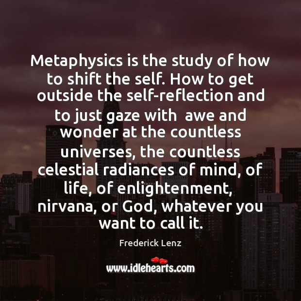 Metaphysics is the study of how to shift the self. How to Image