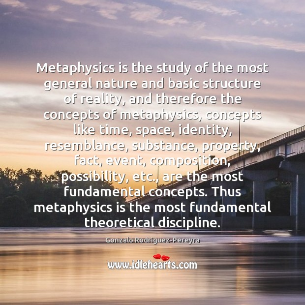 Metaphysics is the study of the most general nature and basic structure Gonzalo Rodriguez-Pereyra Picture Quote