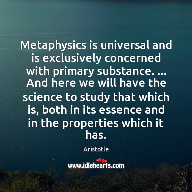 Image, Metaphysics is universal and is exclusively concerned with primary substance. … And here