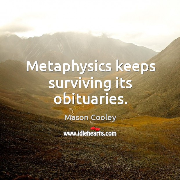 Metaphysics keeps surviving its obituaries. Image