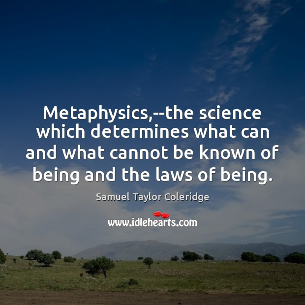 Metaphysics,–the science which determines what can and what cannot be known Samuel Taylor Coleridge Picture Quote