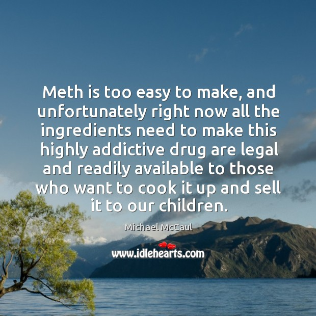 Meth is too easy to make, and unfortunately right now all the ingredients need to make this Image