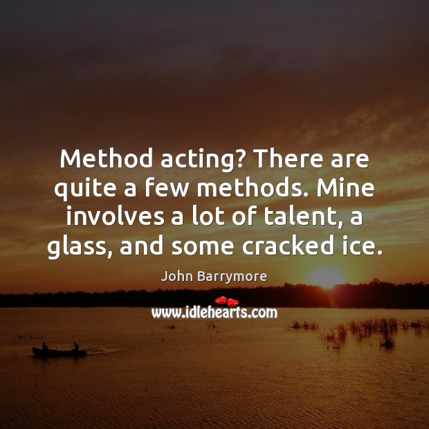 Image, Method acting? There are quite a few methods. Mine involves a lot