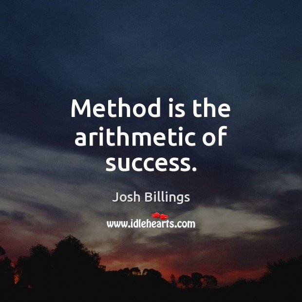 Method is the arithmetic of success. Image