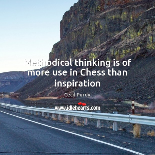 Image, Methodical thinking is of more use in Chess than inspiration